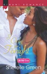 If Only for Tonight (Mills & Boon Kimani) (An Elite Event, Book 2) ebook by Sherelle Green