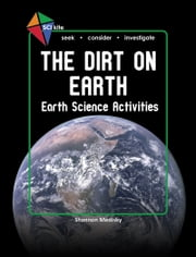 SCI Kite: The Dirt on Earth Earth Science Activities ebook by Shannon Medisky