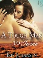 A Tough Man to Tame - A Loveswept Classic Romance ebook by Iris Johansen