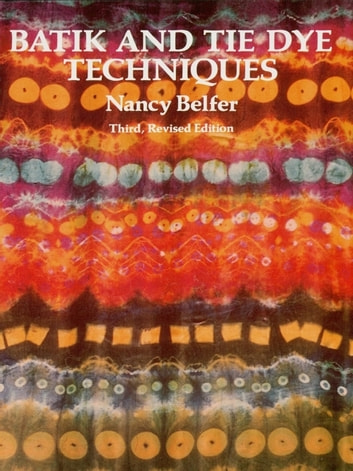 Batik and Tie Dye Techniques ebook by Nancy Belfer