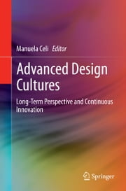 Advanced Design Cultures - Long-Term Perspective and Continuous Innovation ebook by Manuela Celi