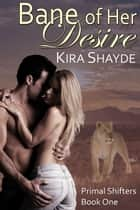 Bane of Her Desire (Primal Shifters Book 1) ebook by Kira Shayde