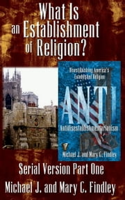 What Is an Establishment of Religion? ebook by Michael J. Findley,Mary C. Findley