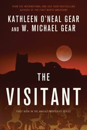The Visitant - Book I of the Anasazi Mysteries ebook by Kathleen O'Neal Gear, W. Michael Gear