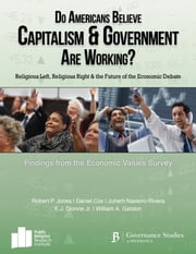 Do Americans Believe Capitalism and Government are Working?: Religious Left, Religious Right and the Future of the Economic Debate ebook by Robert P. Jones