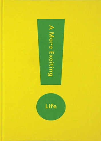 A More Exciting Life - A guide to greater freedom, spontaneity and enjoyment eBook by The School of Life