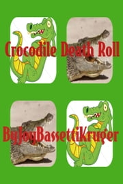 Crocodile Death Roll ebook by Joy Bassetti-Kruger