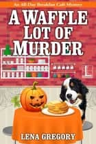 A Waffle Lot of Murder ebook by