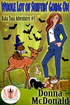 Whole Lot Of Shiftin' Going On: Magic and Mayhem Universe - Baba Yaga Adventures, #1 ebook by Donna McDonald