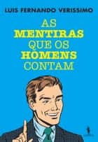 As Mentiras que os Homens Contam ebook by Luis Fernando Verissimo