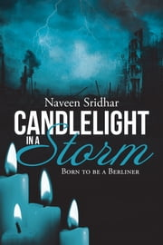Candlelight in a Storm - Born to be a Berliner ebook by Naveen Sridhar