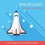 Spaceflight - A Concise History audiobook by Michael J. Neufeld