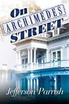 On Archimedes Street ebook by Jefferson Parrish