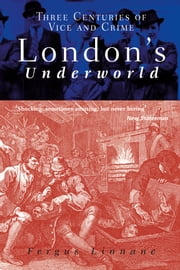 London's Underworld - Three Centuries of Vice and Crime ebook by Fergus Linnane