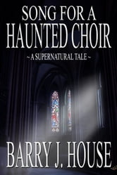 Song for a Haunted Choir ebook by Barry J. House