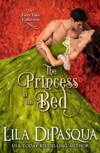 The Princess in His Bed - Fiery Tales Collection Books 7-9 ebook by Lila DiPasqua