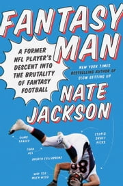 Fantasy Man - A Former NFL Player's Descent into the Brutality of Fantasy Football ebook by Nate Jackson