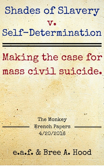 Shades of Slavery v. Self-Determination: Making the Case for Mass Civil Suicide. ebook by Bree A. Hood,e.a.f.