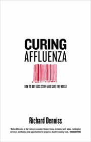 Curing Affluenza - How to Buy Less Stuff and Save the World ebook by Richard Denniss