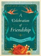 A Celebration of Friendship ebook by Helen Steiner Rice, Rebecca Currington Snapdragon Group