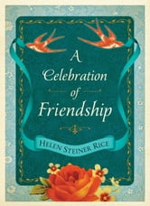 A Celebration of Friendship ebook by Helen Steiner Rice,Rebecca Currington Snapdragon Group
