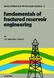 Fundamentals of Fractured Reservoir Engineering ebook by T.D. van Golf-Racht