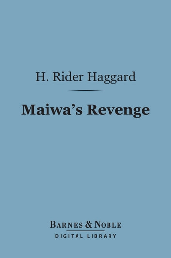 Maiwa's Revenge (Barnes & Noble Digital Library) ebook by H. Rider Haggard