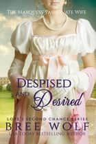 Despised & Desired - The Marquess' Passionate Wife ebook by Bree Wolf