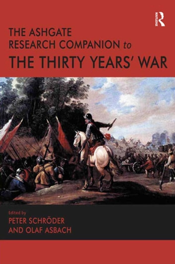 The Ashgate Research Companion to the Thirty Years' War ebook by Olaf Asbach,Peter Schröder