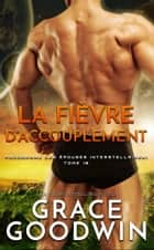 La Fièvre d'Accouplement ebook by Grace Goodwin