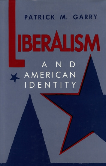 Liberalism and American Identity ebook by Patrick M. Garry