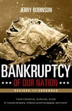 Bankruptcy of Our Nation (Revised and Expanded) - Your Financial Survival Guide ebook by Jerry Robinson