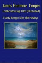 Leatherstocking Tales (Illustrated) ebook by James Fenimore Cooper