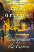 Uneasy Lies the Crown - A Lady Emily Mystery ebook by Tasha Alexander