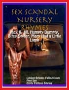 Sex Scandal Nursery Rhymes: Jack & Jill, Humpty Dumpty, Itsy Bitsy Spider, Mary Had a Little Lamb ebook by London Bridges Falling Down,Free Sex,Erotic Fantasy Stories