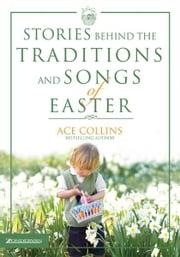 Stories Behind the Traditions and Songs of Easter ebook by Ace Collins