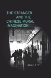 The Stranger and the Chinese Moral Imagination ebook by Haiyan Lee