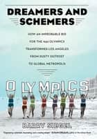 Dreamers and Schemers - How an Improbable Bid for the 1932 Olympics Transformed Los Angeles from Dusty Outpost to Global Metropolis ebook by Barry Siegel