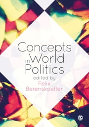 Concepts in World Politics ebook by Dr. Felix Berenskoetter