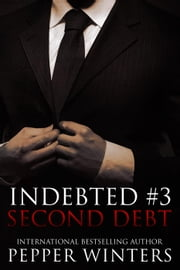 Second Debt - Indebted, #3 ebook by Pepper Winters