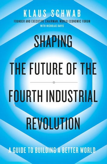 Shaping the Future of the Fourth Industrial Revolution - A guide to building a better world ebook by Klaus Schwab