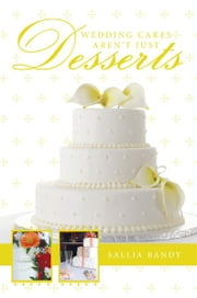 Wedding Cakes Aren't Just Desserts ebook by Sallia Bandy