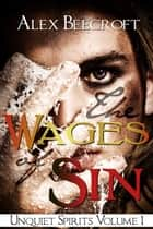 The Wages of Sin - Unquiet Spirits, #1 ebook by Alex Beecroft
