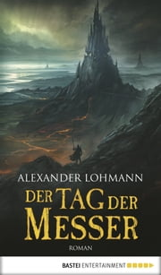 Der Tag der Messer - Roman ebook by Alexander Lohmann
