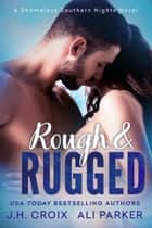 Rough and Rugged ebook by J.H. Croix, Ali Parker