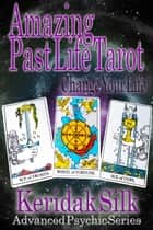 Amazing Past Life Tarot - Advanced Psychic Series, #1 ebook by Keridak Silk