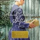 An Amish Christmas Gift - Three Amish Novellas audiobook by Amy Clipston, Ruth Reid, Kelly Irvin