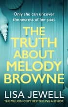 The Truth About Melody Browne - From the number one bestselling author of The Family Upstairs ebook by