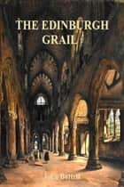 The Edinburgh Grail: a Scottish romance ebook by John Bottrill