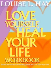 Love Yourself Heal Your Life Workbook ebook by Louise Hay